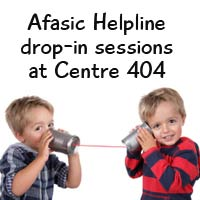 Afasic Helpline drop-in sessions at Centre 404.  Ask anything about why your child is not talking or cannot understand